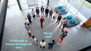 El Liderazgo es la Primera Estrategia del éxito Rberny 2021