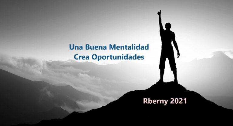 Una Buena Mentalidad Crea Oportunidades Rberny 2021