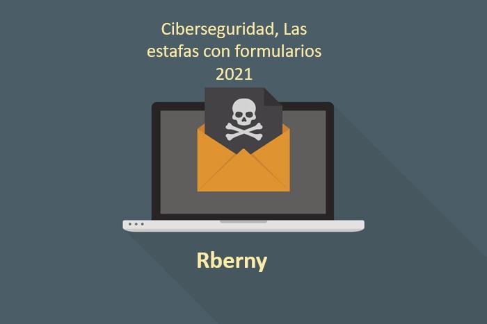 Ciberseguridad, las estafas con formularios 2021 Rberny
