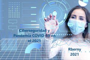 Ciberseguridad y Pandemia COVID-19 en el 2021