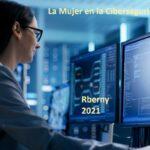 La Mujer en la Ciberseguridad Rberny 2021